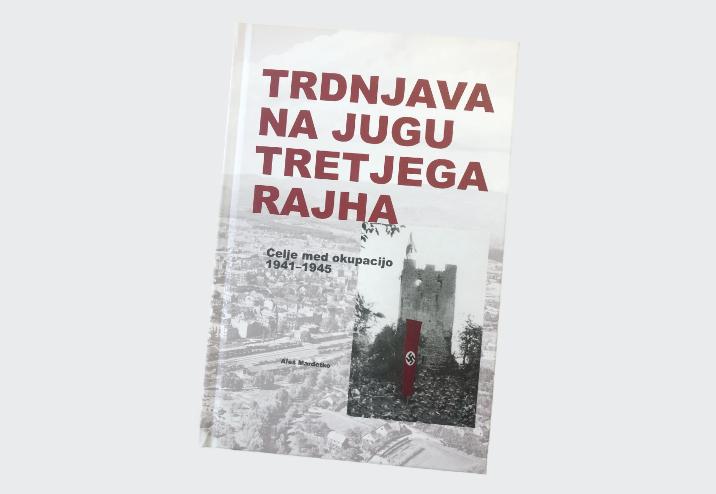 Trdnjava na jugu tretjega rajha: Celje med okupacijo 1941-1945