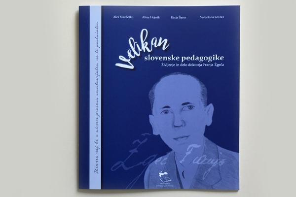 Velikan slovenske pedagogike - Življenje in delo doktorja Franja Žgeča